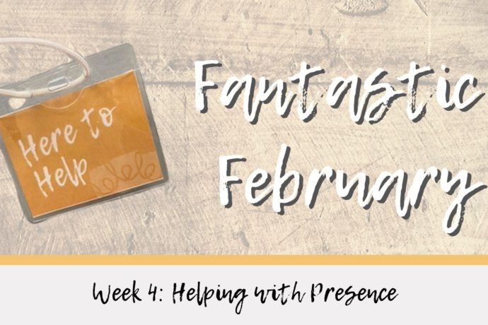 Fantastic February: Helping with Presence