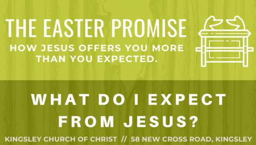 The Easter Promise pt 1 - What do I expect from Jesus?