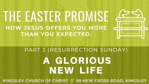 The Easter Promise Pt 3 - A Glorious New Life