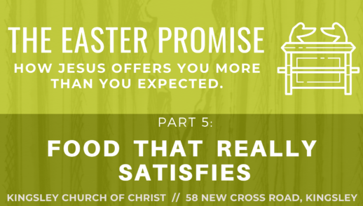The Easter Promise pt 5 - Food that Really Satisfies