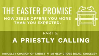 The Easter Promise pt 6 - A Priestly Calling